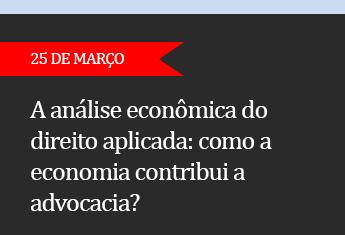 A análise econômica do direito aplicada: Como a economia contribui a advocacia? - (ADIADO)