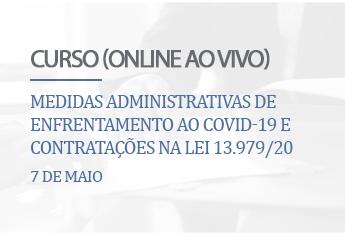 Medidas administrativas de enfrentamento ao COVID-19 e contratações na Lei 13.979/20 (On-line)