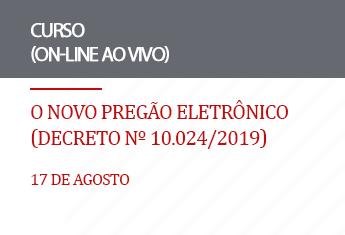 O Novo Pregão Eletrônico (Decreto Nº 10.024/2019) (on-line)