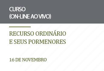 Recurso ordinário e seus pormenores (on-line)