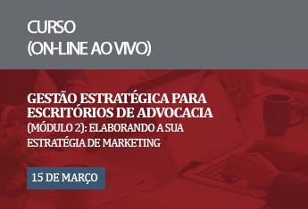 Gestão Estratégica para Esc. de Advocacia (Mod. 2): Elaborando a sua estratégia de marketing_mar_2