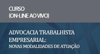 Advocacia Trabalhista Empresarial: novas modalidades de atuação_on-line_mar_21