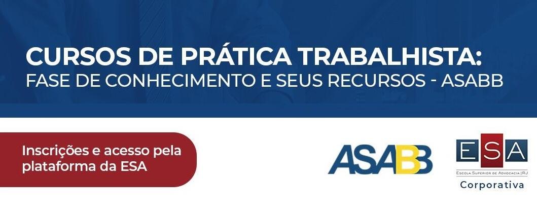 Curso de Prática trabalhista: Fase de conhecimento e seus recursos - EXCLUSIVO PARA ASSOCIADOS DA ASSOCIAÇÃO DOS  ADVOGADOS DO BANCO DO BRASIL - ASABB