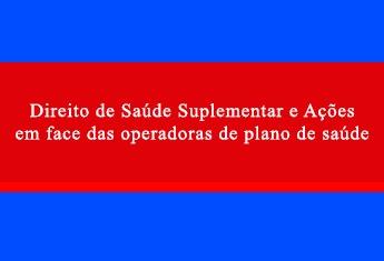 DIREITO DE SAÚDE SUPLEMENTAR E AÇÕES EM FACE DAS OPERADORAS DE PLANO DE SAÚDE