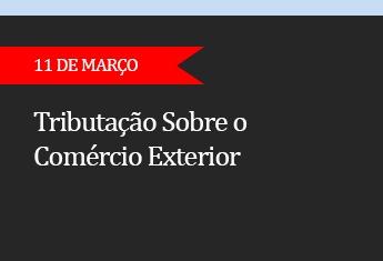 TRIBUTAÇÃO SOBRE O COMÉRCIO EXTERIOR  - (ADIADO)