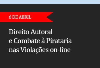DIREITO AUTORAL E COMBATE À PIRATARIA NAS VIOLAÇÕES ON LINE - (ADIADO)