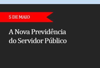 A NOVA PREVIDÊNCIA DO SERVIDOR PÚBLICO - (ADIADO)