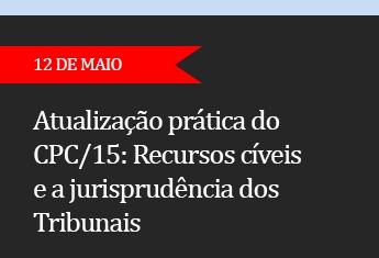 Atualização prática do CPC/15: Recursos cíveis e a jurisprudência dos Tribunais  - (ADIADO)