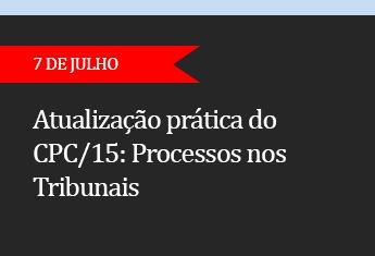 Atualização prática do CPC/15:  Processos nos Tribunais  - (ADIADO)
