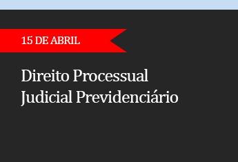 Direito Processual Judicial Previdenciário  - (ADIADO)