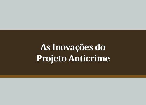 As inovações do Projeto Anticrime