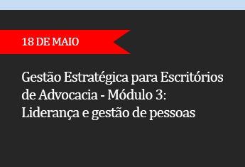 GESTÃO ESTRATÉGICA PARA ESCRITÓRIOS DE ADVOCACIA - Módulo 3 -  Liderança e gestão de pessoas   - (ADIADO)