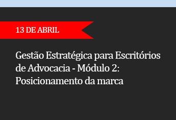 GESTÃO ESTRATÉGICA PARA ESCRITÓRIOS DE ADVOCACIA - Módulo 2 - Posicionamento da marca   - (ADIADO)