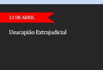 Usucapião extrajudicial - (ADIADO)