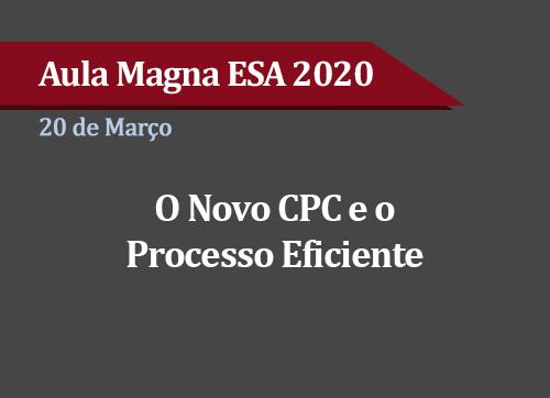 Aula Magna ESA 2020: O Novo CPC e o Processo Eficiente - (ADIADO)