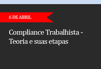 Compliance Trabalhista - Teoria e suas etapas - (ADIADO)