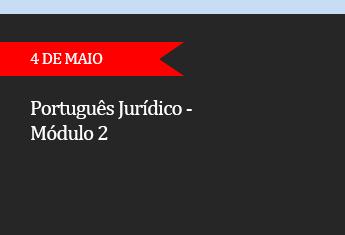 PORTUGUÊS JURÍDICO - MÓDULO 2 - (ADIADO)