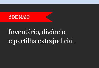 Inventário, divórcio e partilha extrajudicial