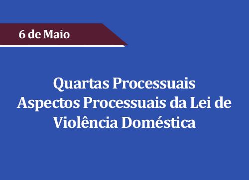 Aspectos Processuais da Lei de Violência Doméstica - (ADIADO)